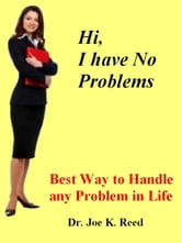 Best Way to Handle any Problem in Life. ebook by Dr. Joe K. Reed