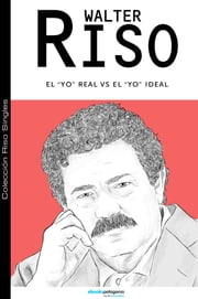 El Yo real v/s el Yo ideal ebook by Walter Riso