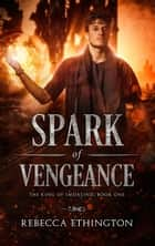 A Spark of Vengeance ebook by Rebecca Ethington