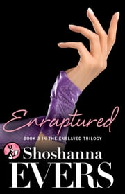 Enraptured - Book 3 in the Enslaved Trilogy ebook by Shoshanna Evers
