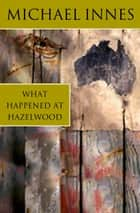 What Happened At Hazelwood ebook by Michael Innes