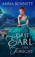 First Earl I See Tonight - A Debutante Diaries Novel ebook by Anna Bennett
