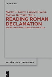 Reading Roman Declamation - The Declamations Ascribed to Quintilian ebook by Martin T. Dinter,Charles Guérin,Marcos Martinho