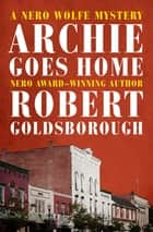 Archie Goes Home ebook by Robert Goldsborough