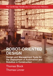 Robot-Oriented Design - Design and Management Tools for the Deployment of Automation and Robotics in Construction ebook by Thomas Bock,Thomas Linner