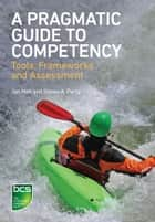 A Pragmatic Guide to Competency ebook by Jon Holt,Simon A. Perry
