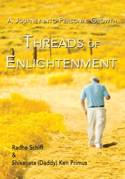 Threads of Enlightenment - A Journey into Personal Growth ebook by Shivanata (Daddy) Ken Primus,Radhe Schiff