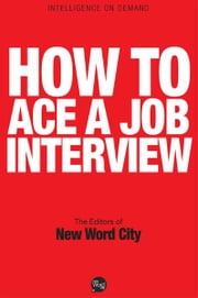 How to Ace a Job Interview ebook by The Editors of New Word City