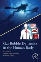 Gas Bubble Dynamics in the Human Body ebook by Kenneth Ledez, Saul Goldman, Manuel Solano-Altamirano