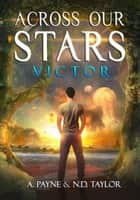 Across Our Stars: Victor ebook by A. Payne, N.D. Taylor
