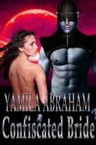 Confiscated Bride ebook by Yamila Abraham