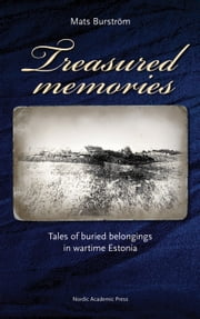 Treasured Memories: Tales of Buried Belongings in Wartime Estonia ebook by Mats Burstrom