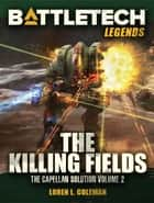BattleTech Legends: The Killing Fields (The Capellan Solution #2) ebook by Loren L. Coleman