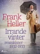 Irrande vinter: reseskisser 1932-1933 ebook by Frank Heller