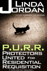 P.U.R.R. - Protectors United for Residential Requistion ebook by Linda Jordan