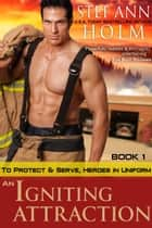 An Igniting Attraction (To Protect and Serve, Heroes in Uniform Series, Book 1) ebook by Stef Ann Holm