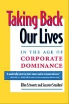 Taking Back Our Lives in the Age of Corporate Dominance ebook by Ellen Augustine,Suzanne Stoddard