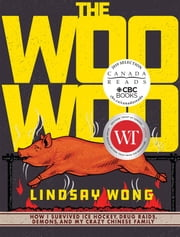 The Woo-Woo - How I Survived Ice Hockey, Drug Raids, Demons, and My Crazy Chinese Family ebook by Lindsay Wong