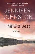 The Old Jest - A Novel ebook by Jennifer Johnston
