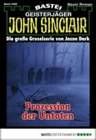 John Sinclair - Folge 1908 - Prozession der Untoten ebook by Jason Dark