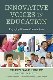 Innovative Voices in Education - Engaging Diverse Communities ebook by Eileen Gale Kugler,Edwin Darden,Shriya Adhikary,Jioanna Carjuzaa,Jesse Bethke Gomez,Waliha Gani,Debra Fulcher,Sean Grainger,Young-chan Han,Ashley Harris,Amineh Ahmed Hoti,Karyn Keenan,Nardos King,Sara Kugler,Graciela Rosas,Jeff Scanlan,Howie Schaffer,Andrea Sobel,Roni Silverstein,Stacie Stanley