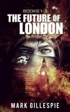 The Future of London (Books 1-3) ebook by Mark Gillespie