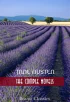 Jane Austen:The Complete Novels - Emma, Pride and Prejudice, Sense and Sensibility, Northanger Abbey, Mansfield Park, Persuasion...(Bauer Classics) ebook by Jane Austen, Bauer Books