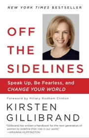 Off the Sidelines - Raise Your Voice, Change the World ebook by Kirsten Gillibrand,Hillary Rodham Clinton
