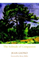 The Solitude of Compassion ebook by Jean Giono