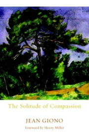 The Solitude of Compassion ebook by Jean Giono,Edward Ford,Henry Miller