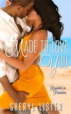 Made to Love You ebook by Sheryl Lister