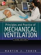 Principles And Practice of Mechanical Ventilation, Third Edition ebook by Tobin