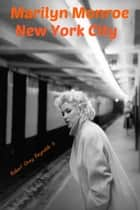 Marilyn Monroe New York City ebook by Robert Grey Reynolds Jr