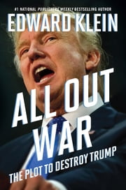 All Out War - The Plot to Destroy Trump ebook by Edward Klein