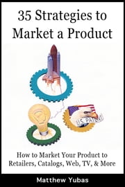 35 Strategies to Market a Product ebook by Matthew Yubas