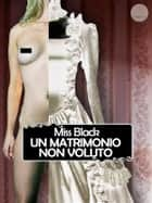 Un matrimonio non voluto ebook by Miss Black