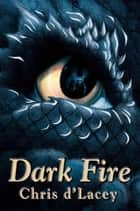 The Last Dragon Chronicles: Dark Fire - Book 5 ebook by Chris d'Lacey