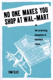 No One Makes You Shop at Wal-Mart ebook by Tom Slee