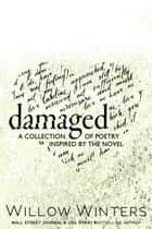 Damaged - A Collection of Poetry ebook by Willow Winters
