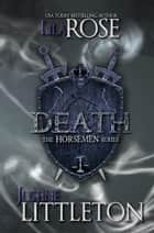 Death: The Horsemen Series - The Horsemen Series, #1 ebook by Lila Rose, Justine Littleton