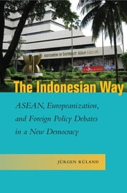 The Indonesian Way - ASEAN, Europeanization, and Foreign Policy Debates in a New Democracy ebook by Jürgen Rüland