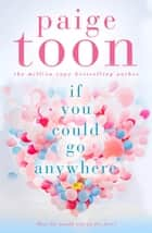 If You Could Go Anywhere ebook by Paige Toon