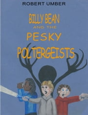 Billy Bean and the Pesky Poltergeists ebook by Robert Umber