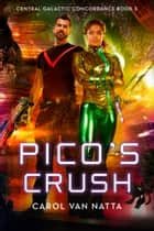 Pico's Crush, A Scifi Space Military Romance with Adventure, Mystery, and a Mercenary War ebook by