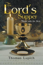 The Lord'S Supper - Mingle with the Best ebook by Thomas Lupich