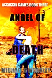 Angel of Death - Assassin Games, #3 ebook by Michael D McAuley