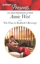 The Flaw in Raffaele's Revenge - A Billionaire Boss Romance eBook by Annie West