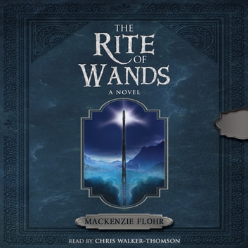 Rite of Wands, The audiobook by Mackenzie Flohr