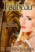 Isabeau, A Novel of Queen Isabella and Sir Roger Mortimer ebook by N. Gemini Sasson