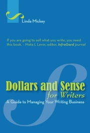 Dollars and Sense for Writers: A Guide to Managing Your Writing Business ebook by Linda Mickey